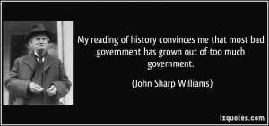 ... bad government has grown out of too much government. - John Sharp