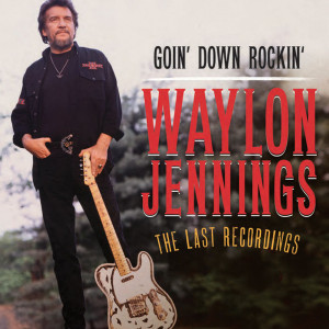 Waylon Jennings- Goin' Down Rockin': The Last Recordings released ...