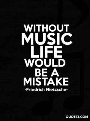 Popular Best Famous Music Quotes Without Music Life Would Be A Mistake ...