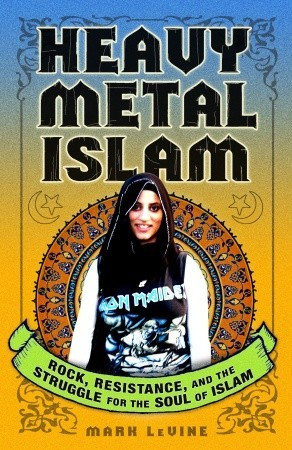 Heavy Metal Islam: Rock, Resistance, and the Struggle for the Soul of ...