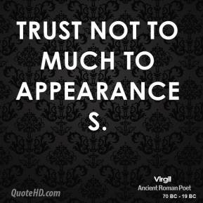 Trust not to much to appearances.