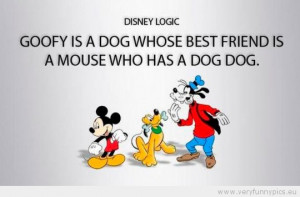 ... is a dog whose best friend is a mouse who has a dog dog Disney Logic