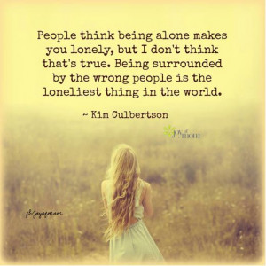 Being Alone Makes You...