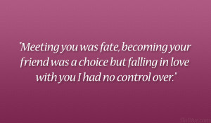 Meeting you was fate, becoming your friend was a choice but falling in ...