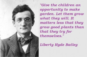 Liberty hyde bailey famous quotes 4