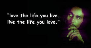 bob marley live the life you love quotes