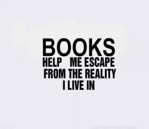 books help me escape from reality i live in