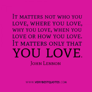It matters not who you love, where you love,
