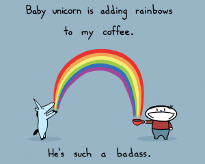 The best coffee is made by baby unicorns.