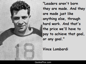 Leaders aren't born… – Vince Lombardi