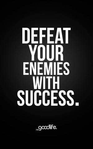 Defeat your enemies with success quotes