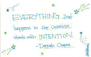 Everything that happens in the universe starts with intention.