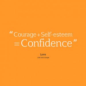 Courage + Self-Esteem = Confidence.