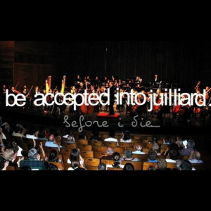 be accepted into juilliard @Before I die- #instagram