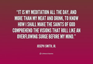 quote-Joseph-Smith-Jr.-it-is-my-meditation-all-the-day-218637.png