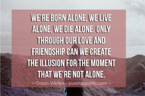 quotes more on purehappylife.com - We're born alone, we live alone ...