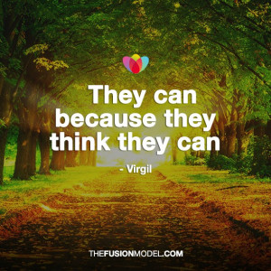 They can because they think they can- Virgil