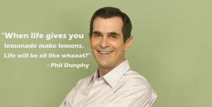 "... When life gives you lemonade make lemons"" – Phil Dunphy Quote (3"