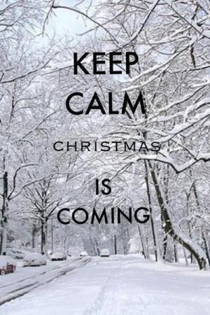 Keep calm christmas is coming winter snow christmas merry christmas ...