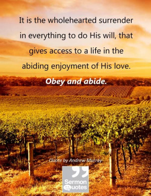 Obey and abide. ~ Andrew Murray