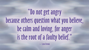 Do Not Get Angry Because Others Question What You Believe