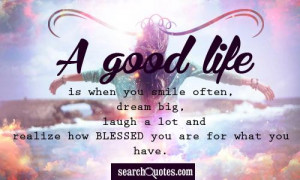 good life is when you smile often, dream big, laugh a lot and ...