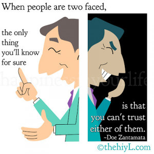 When people are two-faced, the only thing you'll know for sure