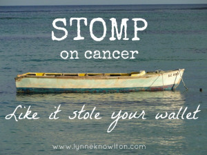 Stomp on cancer like it stole your wallet via @lynneknowlton #cancer # ...