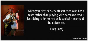 When you play music with someone who has a heart rather than playing ...