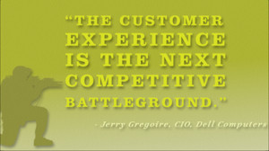 The customer experience is the next competitive battleground.""