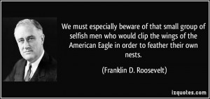 We must especially beware of that small group of selfish men who would ...