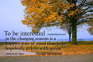 Positive letting go quotes - To be interested in the changing seasons ...