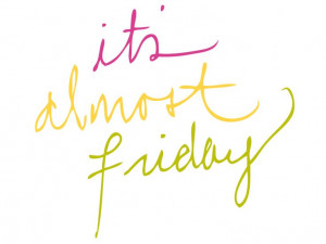 Its Almost Friday Quotes