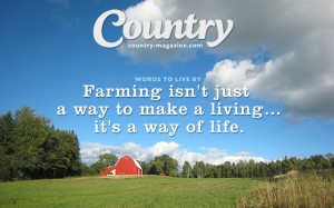 Farming isn't just a way to make a living, it's a way of life.