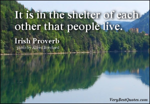 Love quotes, It is in the shelter of each other that people live.