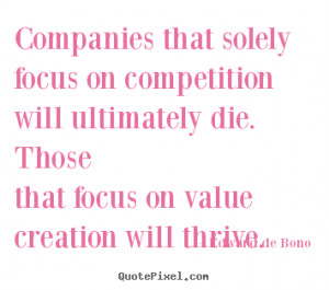 Edward de Bono Quotes - Companies that solely focus on competition ...