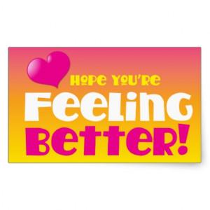 Hope you're feeling better! get well rectangular stickers