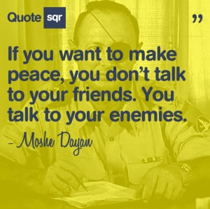 if-you-want-to-make-peace-you-dont-talk-to-your-friends-you-talk-to ...