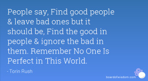 good people & leave bad ones but it should be, Find the good in people ...