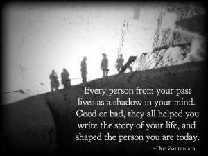 every person from your past lives as a shadow in your mind good or bad ...