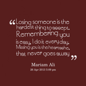 Quotes Picture losing someone is the hardest thing to accept