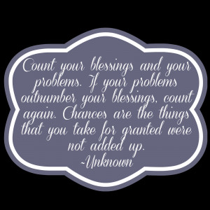 ... you count your blessings and be grateful today, tomorrow, and always