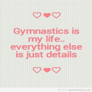 Gymnastics life everything else just details Quotes