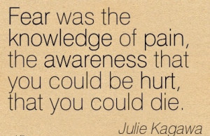 http://quotespictures.com/fear-was-the-knowledge-of-pain-the-awareness ...