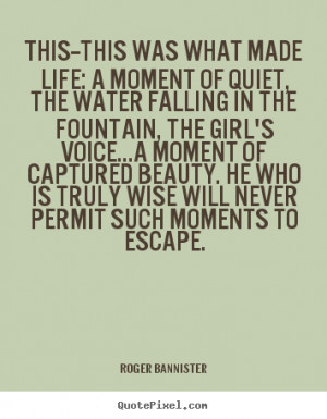 Quotes about life - This--this was what made life: a moment of quiet ...