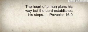 The heart of a man plans his way but the Lord establishes his steps ...