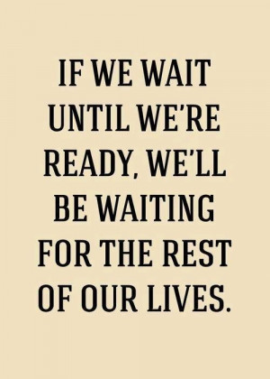 don't wait to be ready.