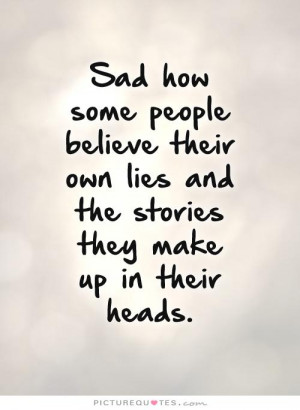 -people-believe-their-own-lies-and-the-stories-they-make-up-in-their ...