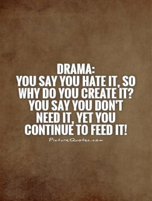 drama-you-say-you-hate-it-so-why-do-you-create-it-you-say-you-dont ...