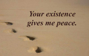 your existence gives me peace